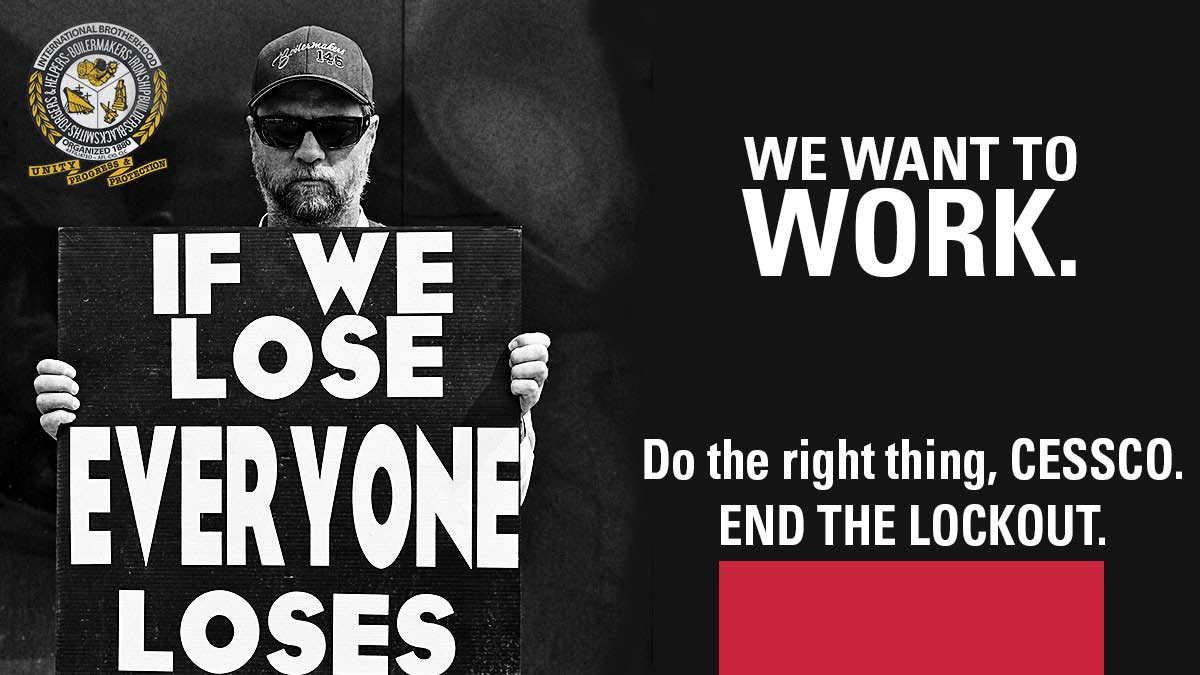We want to Work!  Do the right thing, CESSCO.  END THE LOCKOUT.